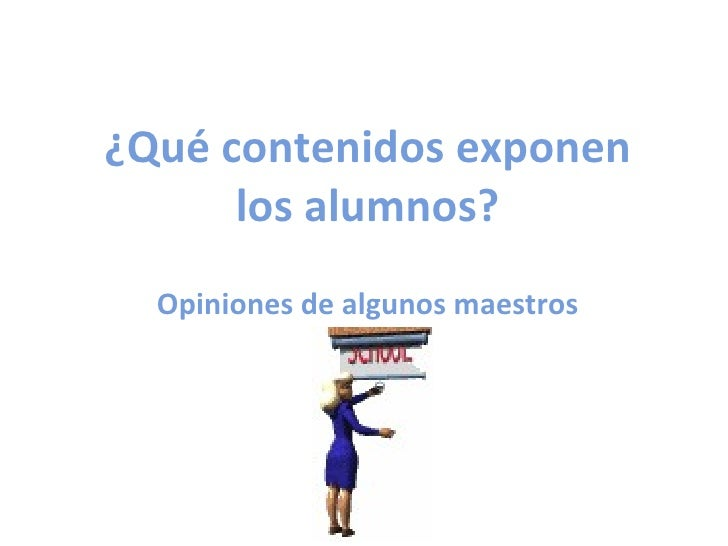¿Qué contenidos exponen los alumnos? Opiniones de algunos maestros