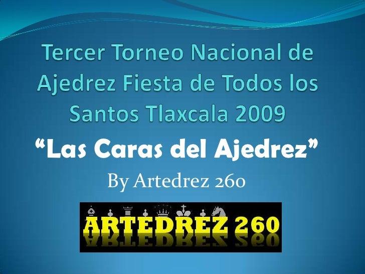 """Tercer Torneo Nacional de Ajedrez Fiesta de Todos los Santos Tlaxcala 2009<br />""""Las Caras del Ajedrez""""<br />By Artedrez 2..."""