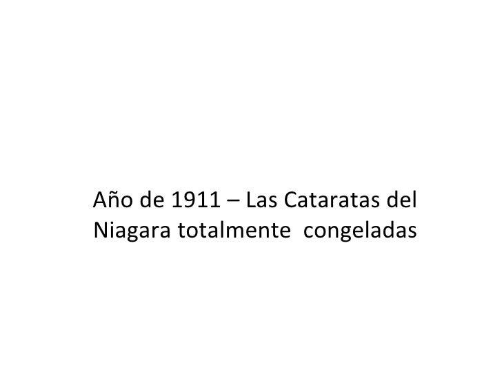 Año de 1911 – Las Cataratas del Niagara totalmente  congeladas
