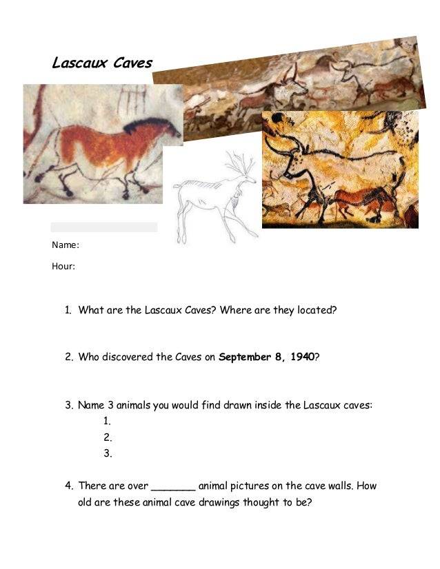 Lascaux Caves  Name: Hour:  1. What are the Lascaux Caves? Where are they located?  2. Who discovered the Caves on Septemb...