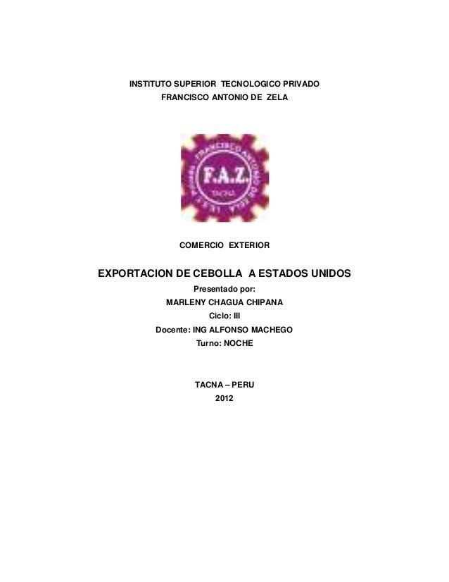 INSTITUTO SUPERIOR TECNOLOGICO PRIVADOFRANCISCO ANTONIO DE ZELACOMERCIO EXTERIOREXPORTACION DE CEBOLLA A ESTADOS UNIDOSPre...