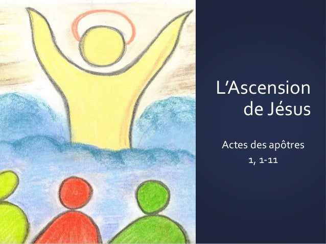 L'Ascension de Jésus Actes des apôtres 1, 1-11