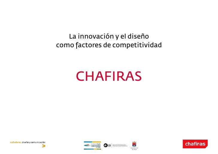 La innovación y el diseñocomo factores de competitividad     CHAFIRAS