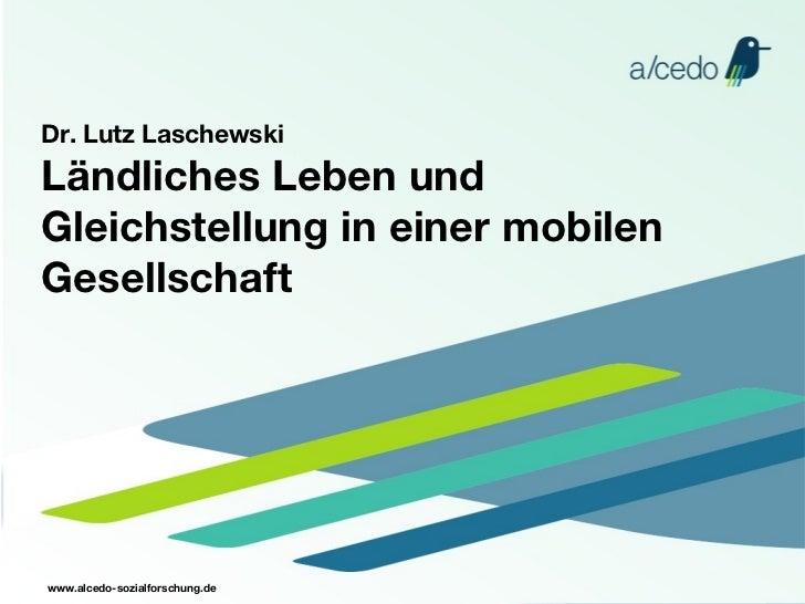 Ländliches Leben und Gleichstellung in einer mobilen Gesellschaft <ul><li>Dr. Lutz Laschewski </li></ul>www.alcedo-sozialf...