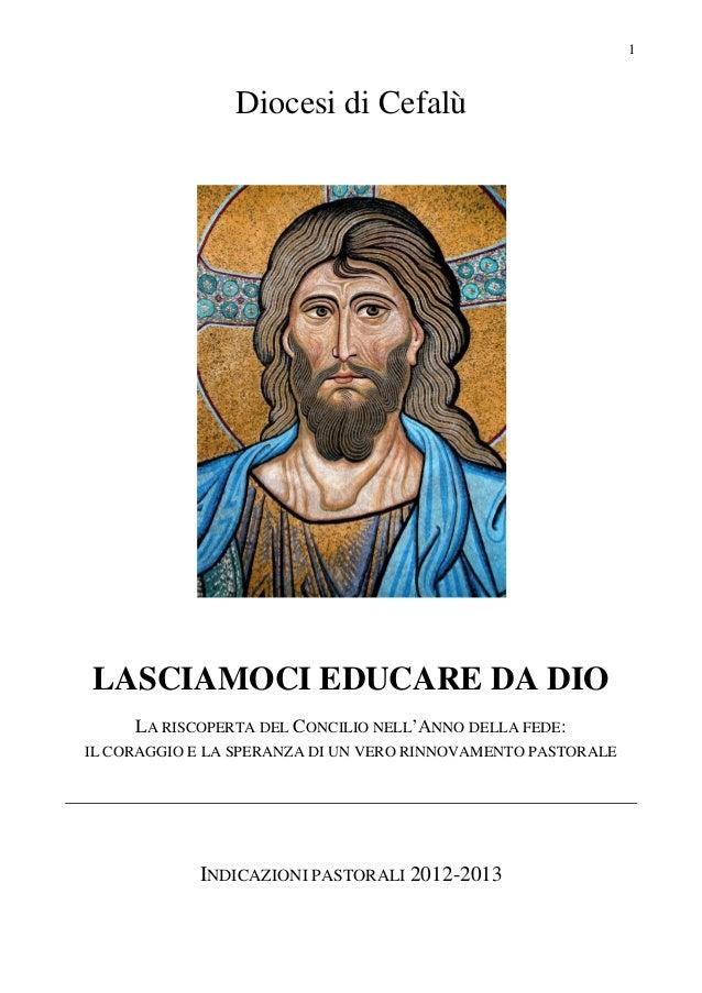 1 Diocesi di Cefalù LASCIAMOCI EDUCARE DA DIO LA RISCOPERTA DEL CONCILIO NELL'ANNO DELLA FEDE: IL CORAGGIO E LA SPERANZA D...