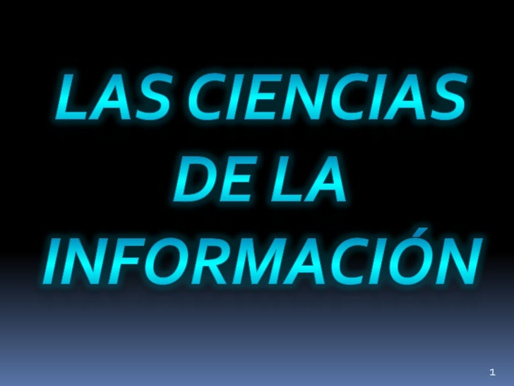 Las ciencias de la información<br />1<br />