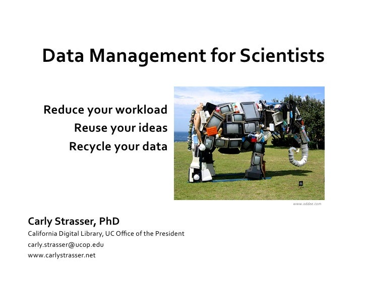 Data Management for Scientists                              Reduce your workload             Reuse your...