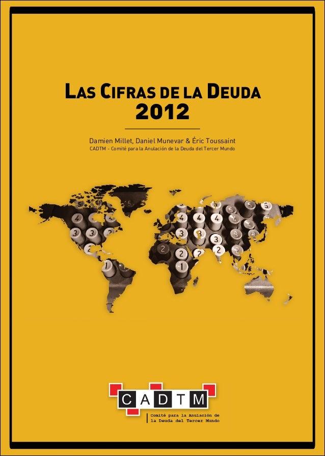 1 LAS CIFRAS DE LA DEUDA 2012 Damien Millet, Daniel Munevar & Éric Toussaint CADTM - Comité para la Anulación de la Deuda ...
