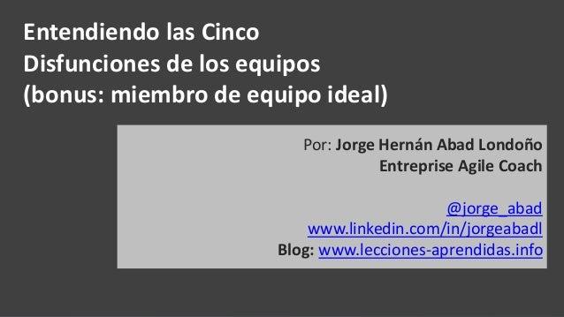 Por: Jorge Hernán Abad Londoño Entreprise Agile Coach @jorge_abad www.linkedin.com/in/jorgeabadl Blog: www.lecciones-apren...