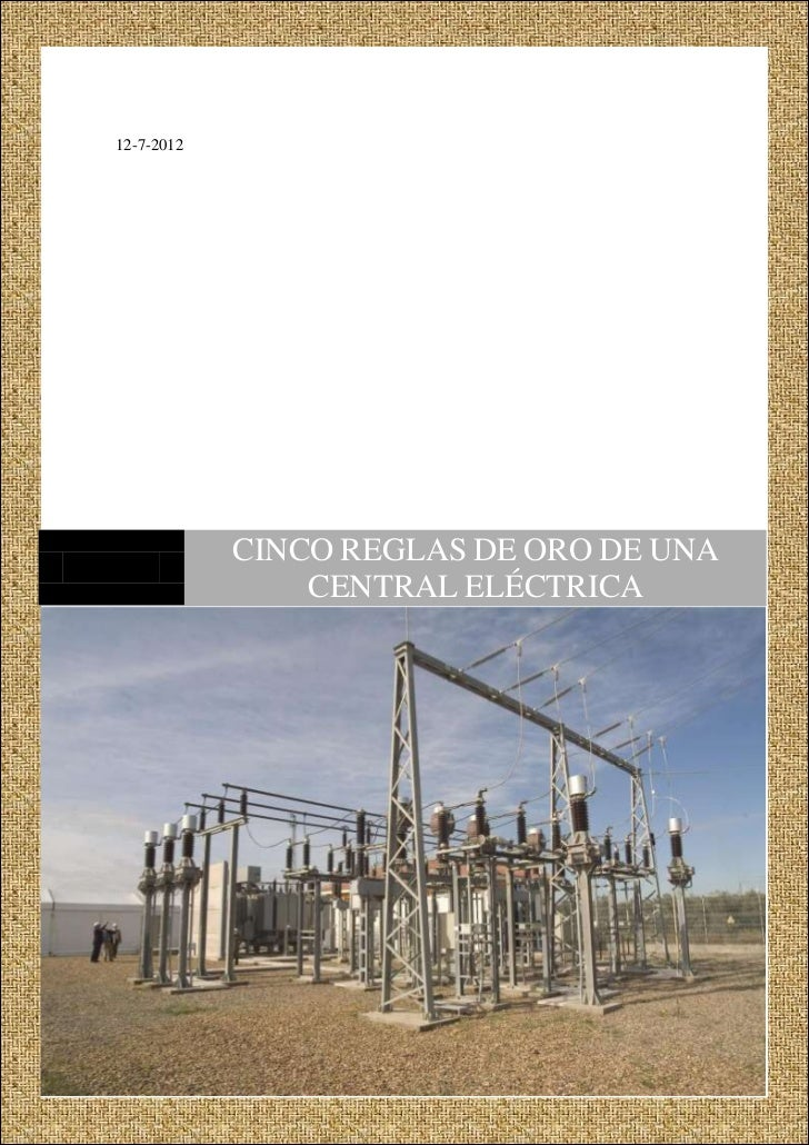 12-7-2012            CINCO REGLAS DE ORO DE UNA                CENTRAL ELÉCTRICA