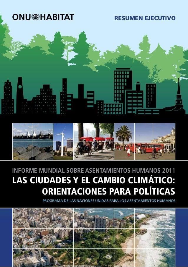 RESUMEN EJECUTIVO LAS CIUDADES Y EL CAMBIO CLIMÁTICO: ORIENTACIONES PARA POLÍTICAS INFORME MUNDIAL SOBRE ASENTAMIENTOS HUM...