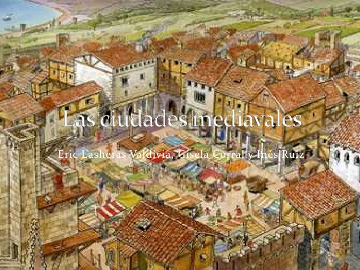 Eric Lasheras Valdivia, Gisela Corral y Inés Ruiz<br />Las ciudades mediavales<br />