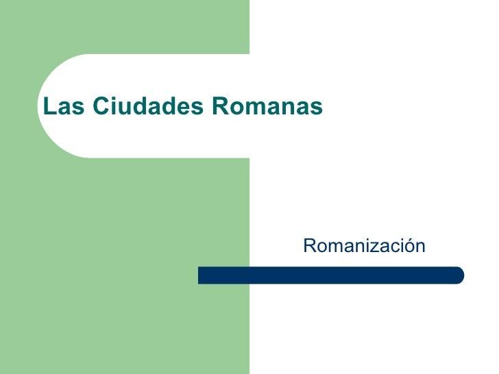 Las Ciudades Romanas Romanización