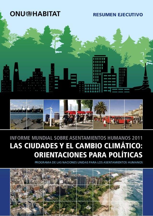 RESUMEN EJECUTIVOINFORME MUNDIAL SOBRE ASENTAMIENTOS HUMANOS 2011LAS CIUDADES Y EL CAMBIO CLIMÁTICO:       ORIENTACIONES P...
