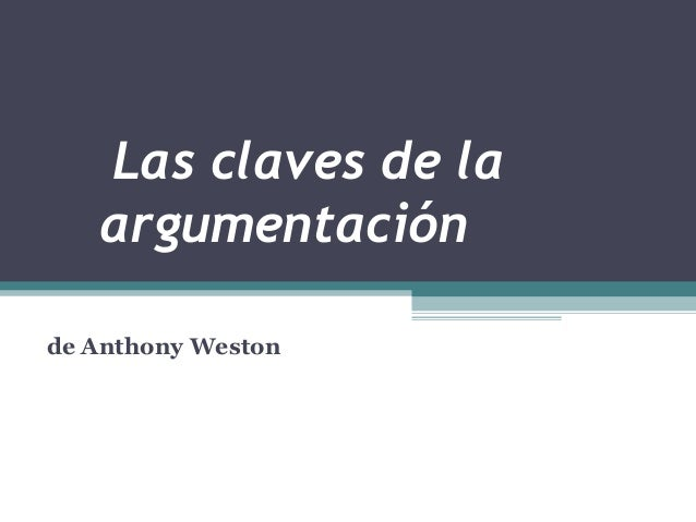 Las claves de laargumentaciónde Anthony Weston