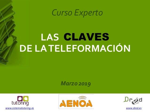 www.sistematutoring.es www.dred.es LAS CLAVES DE LATELEFORMACIÓN Curso Experto Marzo 2019