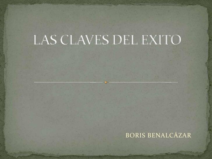 LAS CLAVES DEL EXITO<br />BORIS BENALCÁZAR<br />