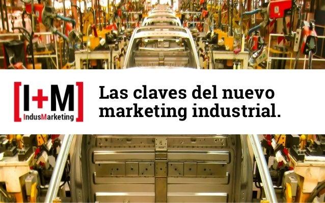 Las claves del nuevo marketing industrial.
