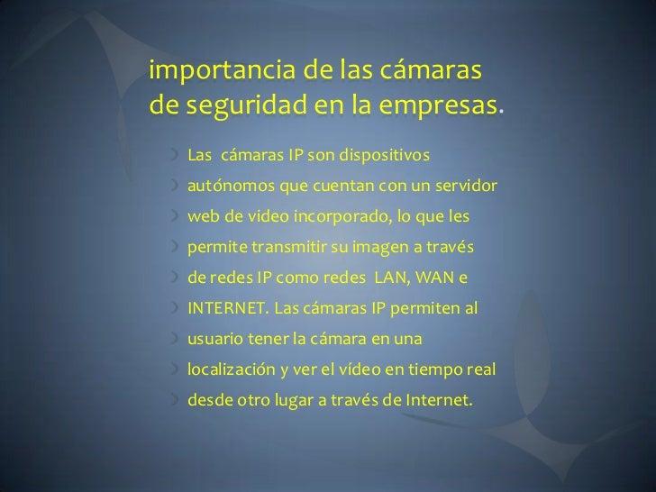 importancia de las cámarasde seguridad en la empresas  Las cámaras IP son dispositivos  autónomos que cuentan con un servi...