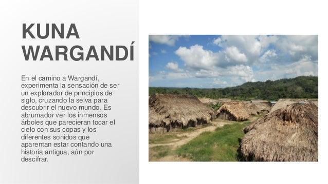 KUNA WARGANDÍ En el camino a Wargandí, experimenta la sensación de ser un explorador de principios de siglo, cruzando la s...