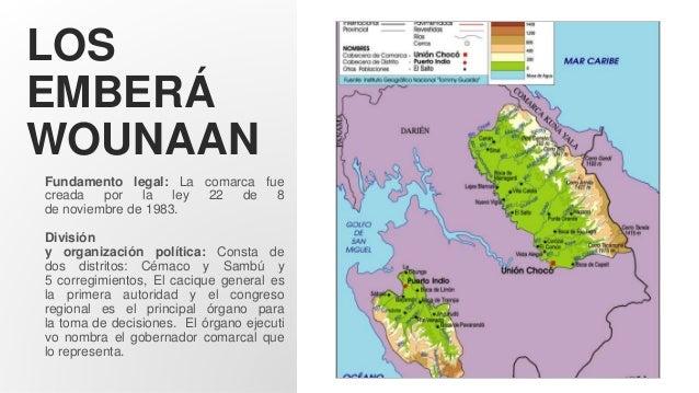 LOS EMBERÁ WOUNAAN Fundamento legal: La comarca fue creada por la ley 22 de 8 de noviembre de 1983. División y organizació...