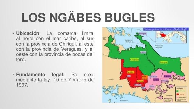 LOS NGÄBES BUGLES • Ubicación: La comarca limita al norte con el mar caribe, al sur con la provincia de Chiriquí, al este ...