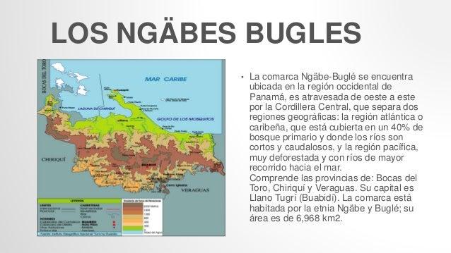 LOS NGÄBES BUGLES • La comarca Ngäbe-Buglé se encuentra ubicada en la región occidental de Panamá, es atravesada de oeste ...