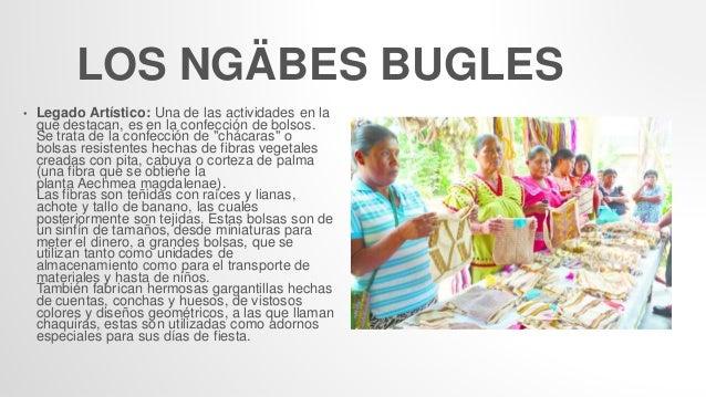 LOS NGÄBES BUGLES • Legado Artístico: Una de las actividades en la que destacan, es en la confección de bolsos. Se trata d...