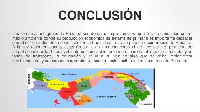CONCLUSIÓN • Las comarcas indígenas de Panamá son de suma importancia ya que están conectadas con el medio ambiente donde ...