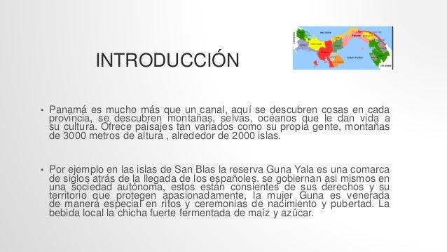 INTRODUCCIÓN • Panamá es mucho más que un canal, aquí se descubren cosas en cada provincia, se descubren montañas, selvas,...