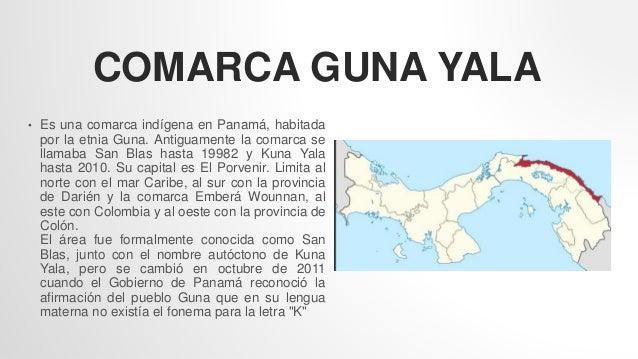 COMARCA GUNA YALA • Es una comarca indígena en Panamá, habitada por la etnia Guna. Antiguamente la comarca se llamaba San ...