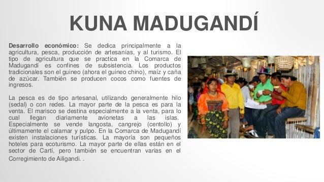 KUNA MADUGANDÍ Desarrollo económico: Se dedica principalmente a la agricultura, pesca, producción de artesanías, y al turi...