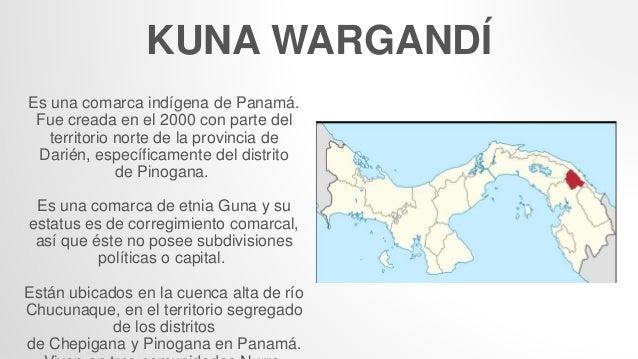 KUNA WARGANDÍ Es una comarca indígena de Panamá. Fue creada en el 2000 con parte del territorio norte de la provincia de D...