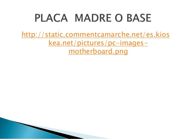 http://static.commentcamarche.net/es.kios kea.net/pictures/pc-images- motherboard.png
