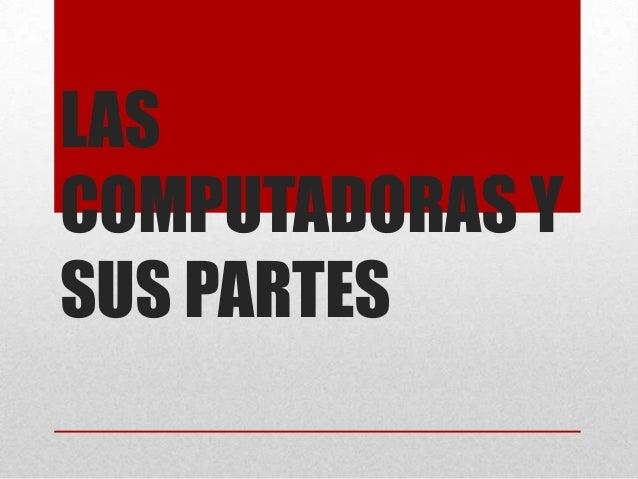 LASCOMPUTADORAS YSUS PARTES