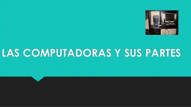 LAS COMPUTADORAS Y SUS PARTES