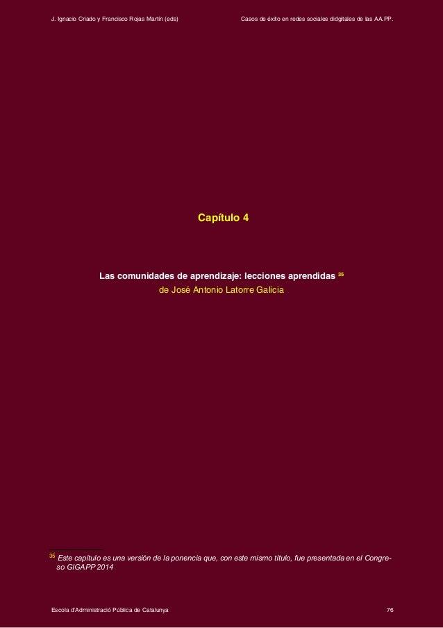 Casos de éxito en redes sociales didgitales de las AA.PP. 76Escola d'Administració Pública de Catalunya J. Ignacio Criado ...