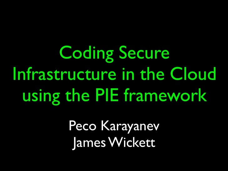 Coding SecureInfrastructure in the Cloud  using the PIE framework       Peco Karayanev        James Wickett