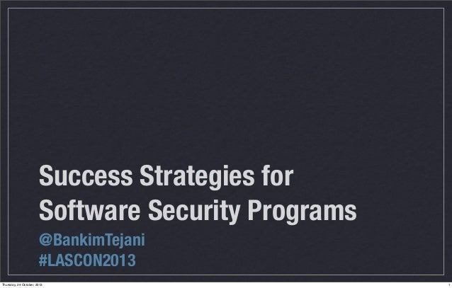 Success Strategies for Software Security Programs @BankimTejani #LASCON2013 Thursday, 24 October, 2013  1
