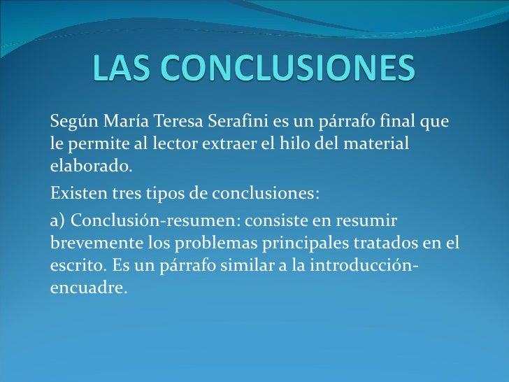 Según María Teresa Serafini es un párrafo final que le permite al lector extraer el hilo del material elaborado. Existen t...