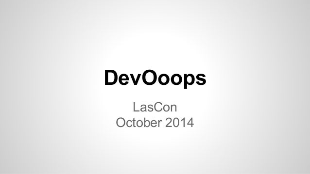 DevOoops  LasCon  October 2014