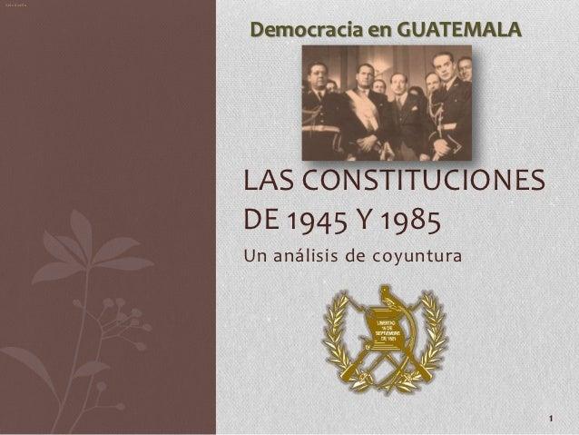 Aldo Bonilla               Democracia en GUATEMALA               LAS CONSTITUCIONES               DE 1945 Y 1985          ...