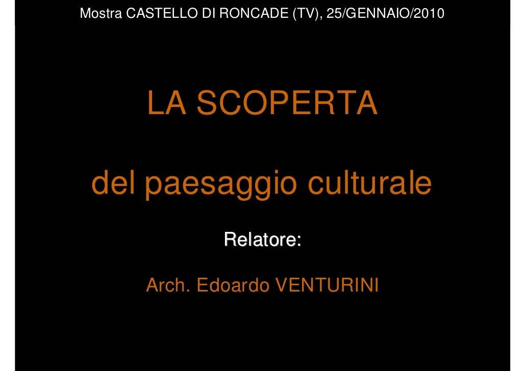 Mostra CASTELLO DI RONCADE (TV), 25/GENNAIO/2010        LA SCOPERTA del paesaggio culturale                  Relatore:    ...