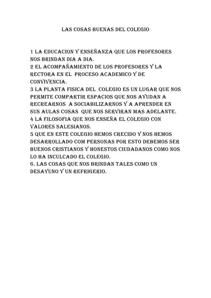 LAS COSAS BUENAS DEL COLEGIO   1 LA EDUCACION Y ENSEÑANZA QUE LOS PROFESORES NOS BRINDAN DIA A DIA. 2 EL ACOMPAÑAMIENTO DE...