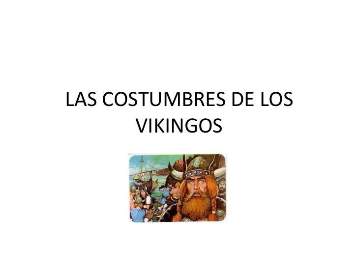 LAS COSTUMBRES DE LOS       VIKINGOS