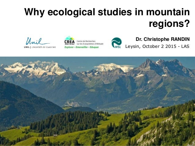 Why ecological studies in mountain regions? Dr. Christophe RANDIN Leysin, October 2 2015 - LAS