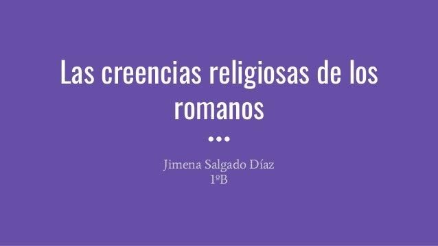 Las creencias religiosas de los romanos Jimena Salgado Díaz 1ºB