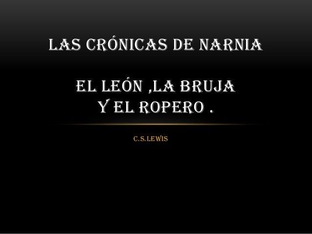 c.s.lewis LAS CRÓNICAS DE NARNIA EL LEÓN ,LA BRUJA Y EL ROPERO .