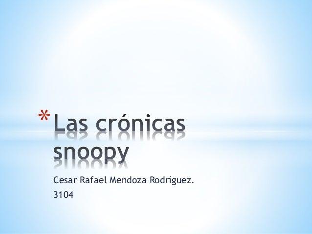 Cesar Rafael Mendoza Rodríguez.  3104  *