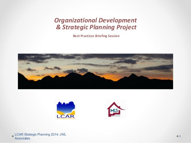 Organizational Development & Strategic Planning Project Best Practices Briefing Session  LCAR Strategic Planning 2014: JWL...